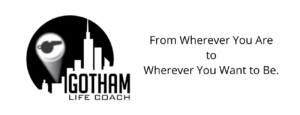 Gotham Life Coach From Wherever You Are to Wherever You Want to Be.